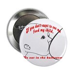 YOU eat in the bathroom! Button
