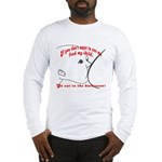 YOU eat in the bathroom! Long Sleeve T-Shirt