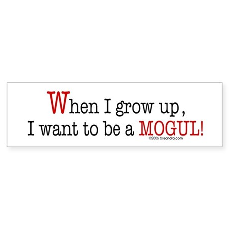 ... a mogul! Bumper Sticker