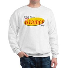 What Would Kramer Say? Sweatshirt