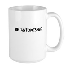 BE ASTONISHED! Mug