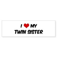 I Love My Twin Sister Bumper Bumper Sticker