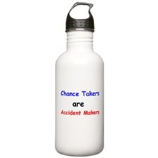 Chance Takers Are Accident Makers Water Bottle