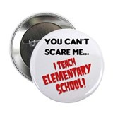 can't scare elementary school teachers Button
