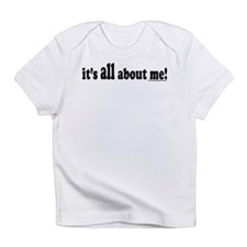 its all about me! Infant T-Shirt