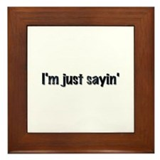 I'm Just Sayin' Framed Tile