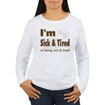 Sick & Tired Women's Long Sleeve T-Shirt