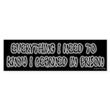 Learned Everything In Prison Bumper Bumper Sticker