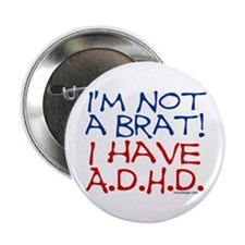 I'm not a brat! I have ADHD! Button