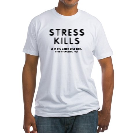 Stress Kills Fitted T-Shirt
