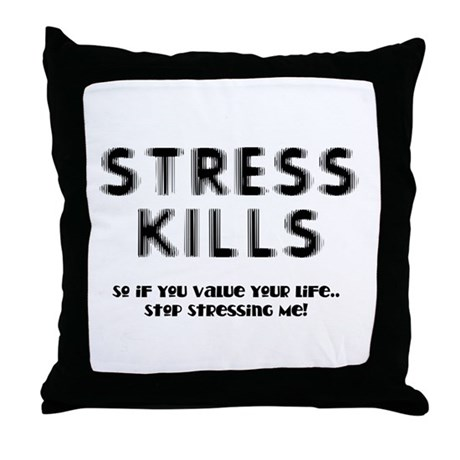 Stress Kills Throw Pillow