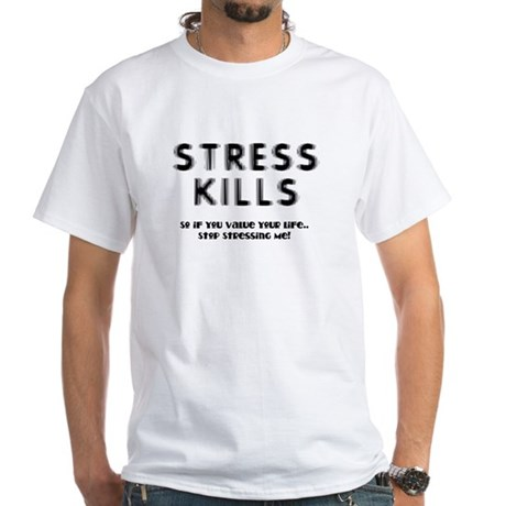 Stress Kills White T-Shirt