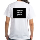 Better than Jesus shirt