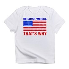 Because 'merica That's Why Infant T-Shirt