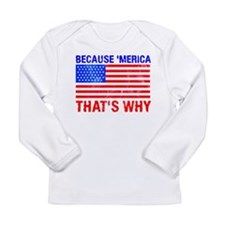 Because 'merica That's Why Long Sleeve Infant T-Sh