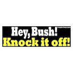 Bush, Knock it Off Bumper Sticker!