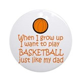 Basketball...just like DAD Ornament (Round)