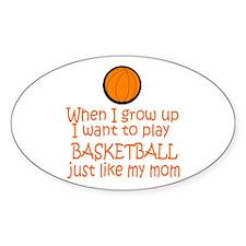 Basketball...just like MOM Oval Sticker