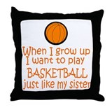 Basketball...just like SISTER Throw Pillow