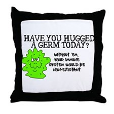 Have you hugged a germ today? Throw Pillow