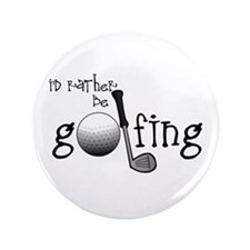 "Id Rather Be Golfing 3.5"" Button (100 pack)"