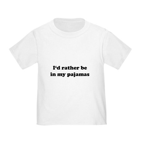 I'd Rather Be In My Pajamas Toddler T-Shirt