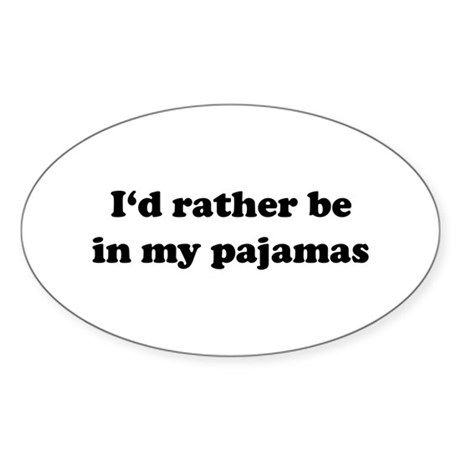 I'd Rather Be In My Pajamas Oval Sticker