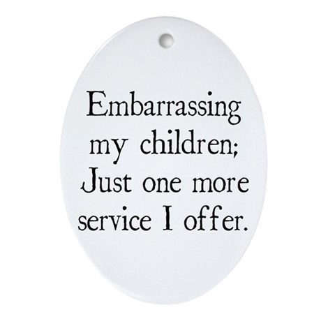 Embarrassing My Children Oval Ornament