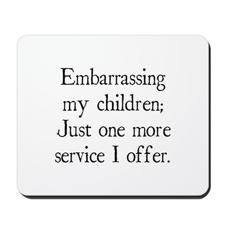 Embarrassing My Children Mousepad