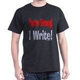 You're Wrong! I Write! T-Shirt