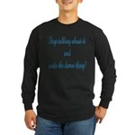 Stop talking - write! Long Sleeve Dark T-Shirt