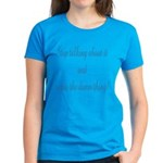 Stop talking - write! Women's Dark T-Shirt