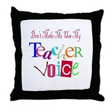 Don't Make Me Use My Teacher Voice Throw Pillow