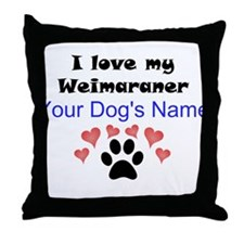 Custom I Love My Weimaraner Throw Pillow