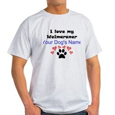 Custom I Love My Weimaraner T-Shirt