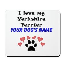 Custom I Love My Yorkshire Terrier Mousepad