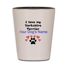 Custom I Love My Yorkshire Terrier Shot Glass