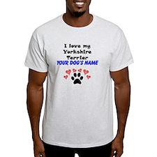 Custom I Love My Yorkshire Terrier T-Shirt