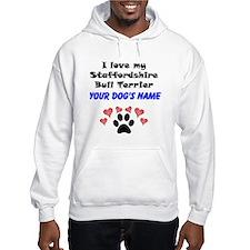 Custom I Love My Staffordshire Bull Terrier Hoodie