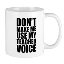 Don't Make Me Use My Teacher Voice Small Mug