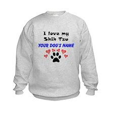 Custom I Love My Shih Tzu Sweatshirt