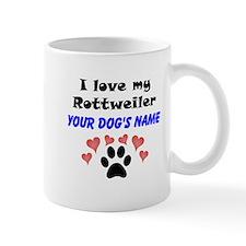 Custom I Love My Rottweiler Mug