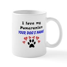 Custom I Love My Pomeranian Mug