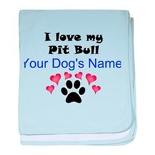 Custom I Love My Pit Bull baby blanket