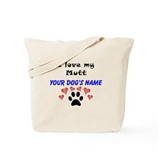 Custom I Love My Mutt Tote Bag