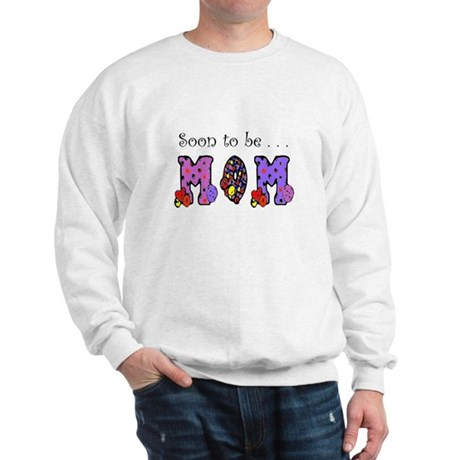 Soon to be MOM Sweatshirt