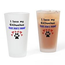Custom I Love My Chihuahua Drinking Glass