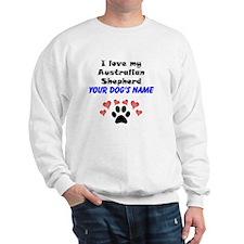 Custom I Love My Australian Shepherd Sweatshirt