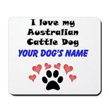 Custom I Love My Australian Cattle Dog Mousepad