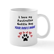 Custom I Love My Australian Cattle Dog Mug
